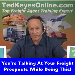 You're Talking AT Freight Prospects While Doing This!