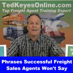 Phrases Successful Freight Sales Agents Won't Say!
