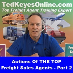 Actions Of THE TOP Freight Sales Agents - Part 2 - Ted Keyes